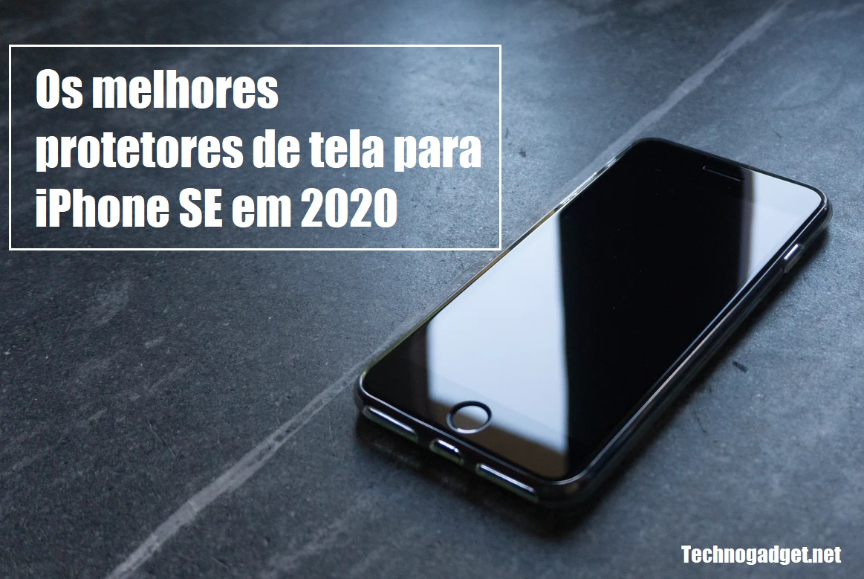Os Melhores Protetores de Tela Para iPhone SE em 2020
